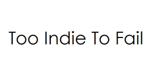 Too Indie To Fail